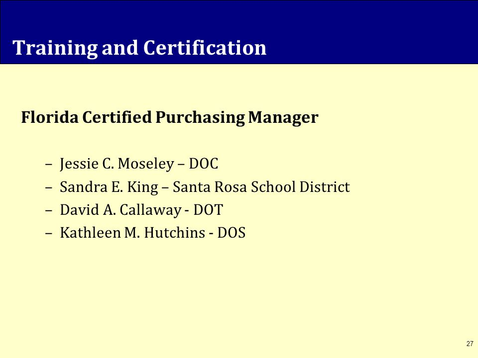 Training and Certification Florida Certified Purchasing Manager –Jessie C. Moseley – DOC –Sandra E. King – Santa Rosa School District –David A. Callaw