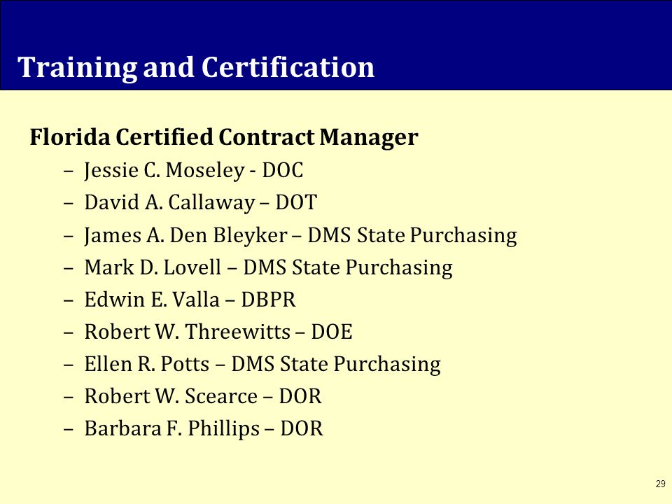 29 Training and Certification Florida Certified Contract Manager –Jessie C. Moseley - DOC –David A. Callaway – DOT –James A. Den Bleyker – DMS State P