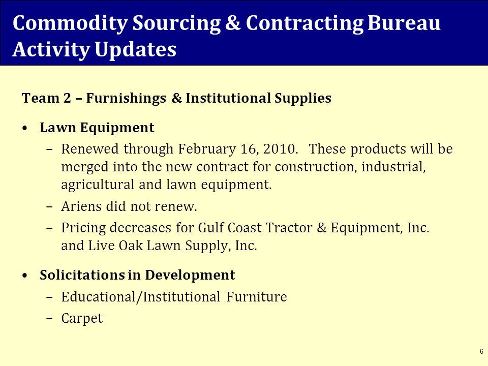 Commodity Sourcing & Contracting Bureau Activity Updates Team 2 – Furnishings & Institutional Supplies Lawn Equipment –Renewed through February 16, 20