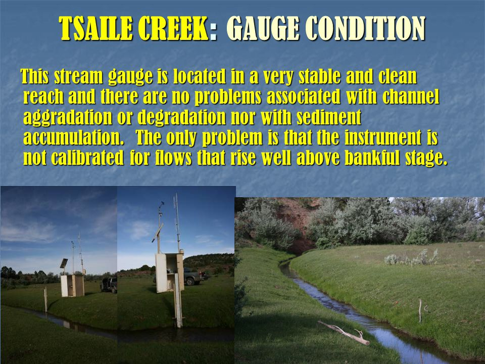 TSAILE CREEK : GAUGE CONDITION This stream gauge is located in a very stable and clean reach and there are no problems associated with channel aggrada