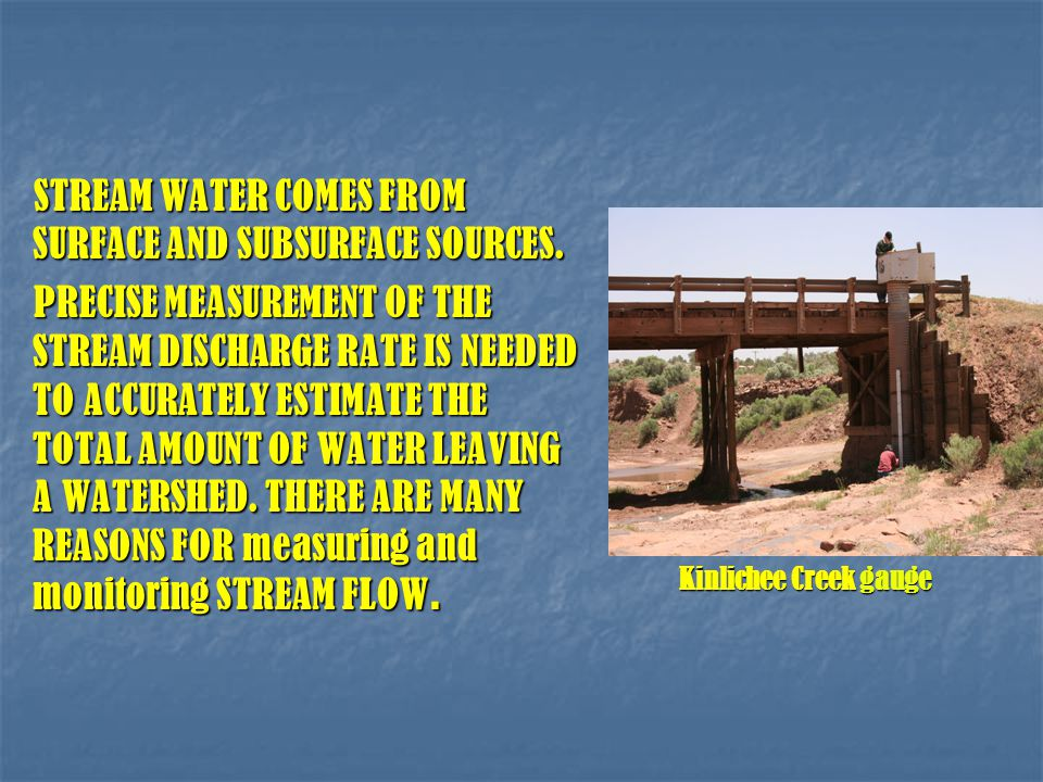 STREAM WATER COMES FROM SURFACE AND SUBSURFACE SOURCES.