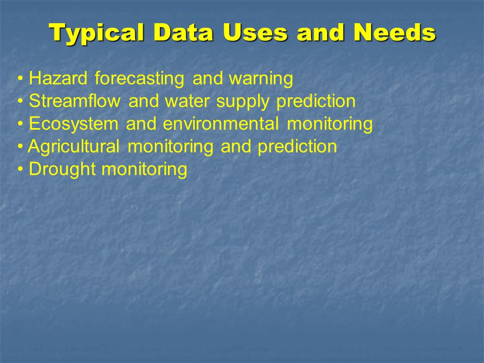 Hazard forecasting and warning Streamflow and water supply prediction Ecosystem and environmental monitoring Agricultural monitoring and prediction Dr