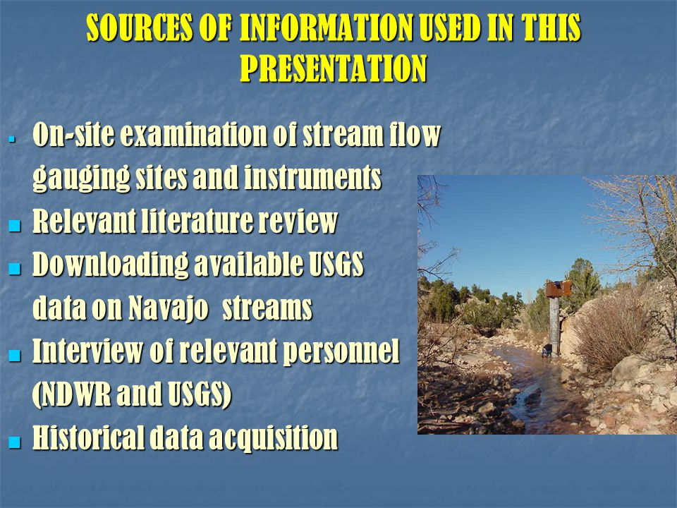 SOURCES OF INFORMATION USED IN THIS PRESENTATION  On-site examination of stream flow gauging sites and instruments Relevant literature review Relevan