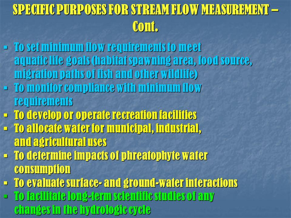SPECIFIC PURPOSES FOR STREAM FLOW MEASUREMENT – Cont.  To set minimum flow requirements to meet aquatic life goals (habitat spawning area, food sourc