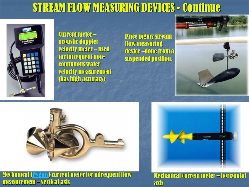 STREAM FLOW MEASURING DEVICES - Continue STREAM FLOW MEASURING DEVICES - Continue Mechanical () current meter for infrequent flow measurement – vertic