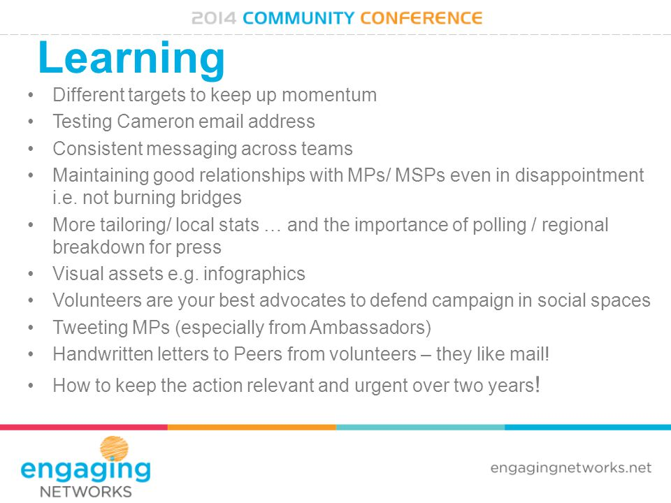 Learning Different targets to keep up momentum Testing Cameron email address Consistent messaging across teams Maintaining good relationships with MPs/ MSPs even in disappointment i.e.