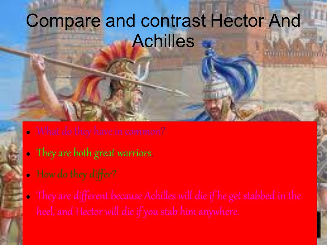 Compare and contrast Hector And Achilles What do they have in common.