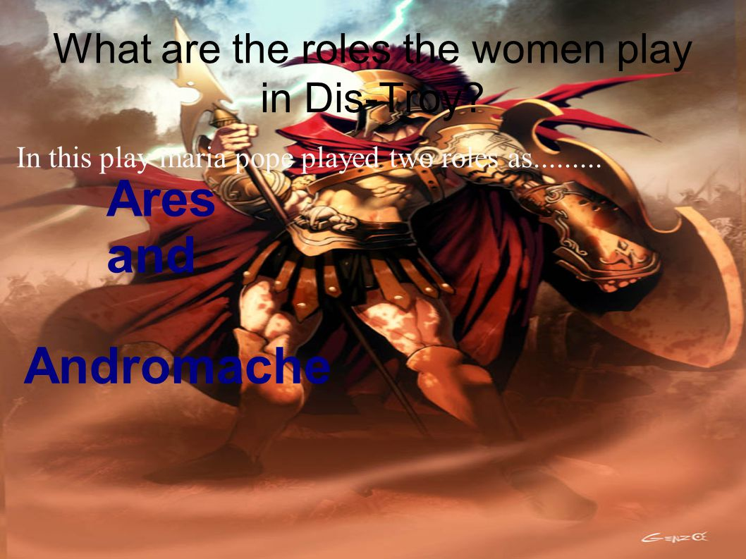 What are the roles the women play in Dis-Troy.In this play maria pope played two roles as.........