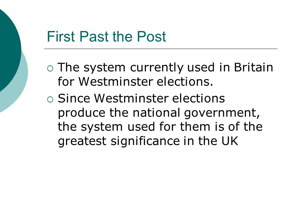 Election Systems  First Past the Post  Additional Member  Supplementary Vote  Closed List System  Single Transferable Vote