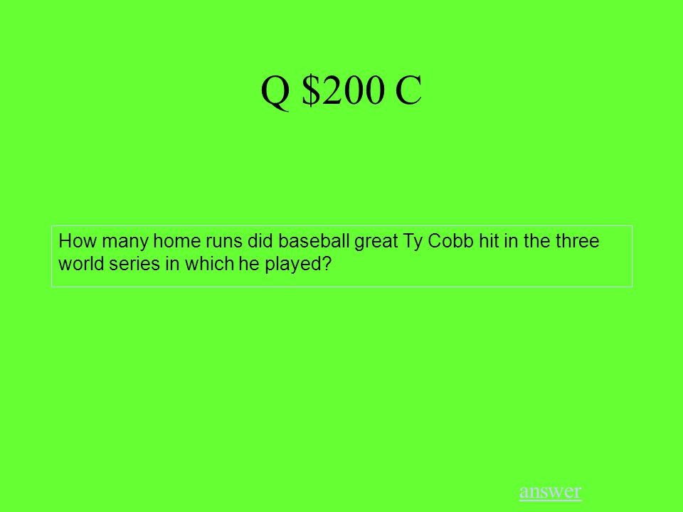 Q $200 C answer How many home runs did baseball great Ty Cobb hit in the three world series in which he played