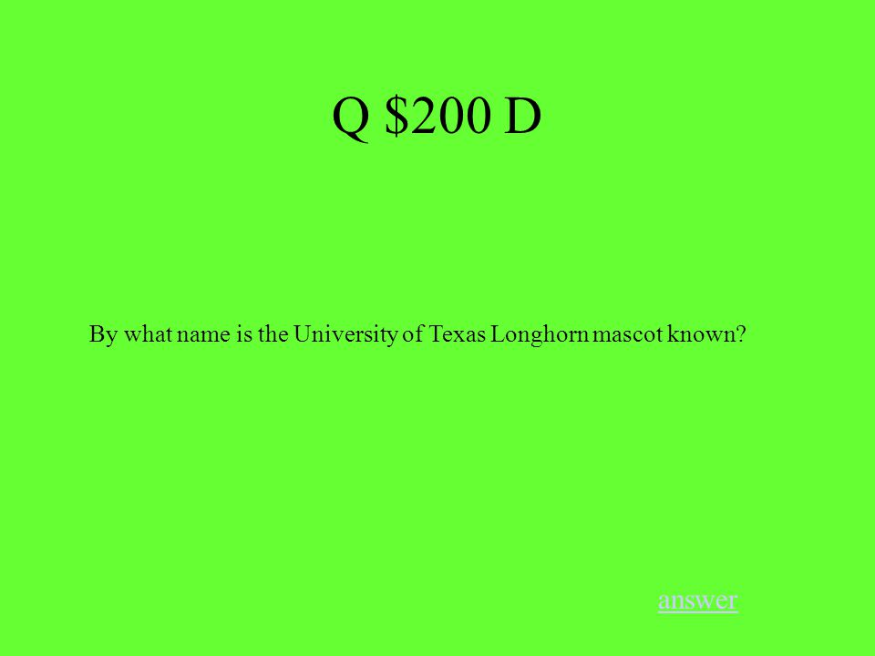 Q $200 D answer By what name is the University of Texas Longhorn mascot known