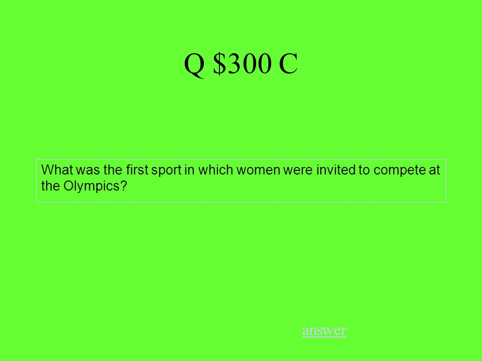 Q $300 C answer What was the first sport in which women were invited to compete at the Olympics
