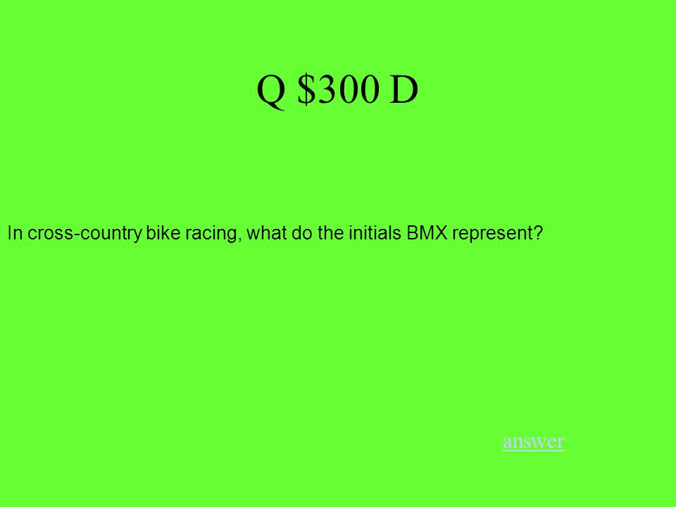 Q $300 D answer In cross-country bike racing, what do the initials BMX represent