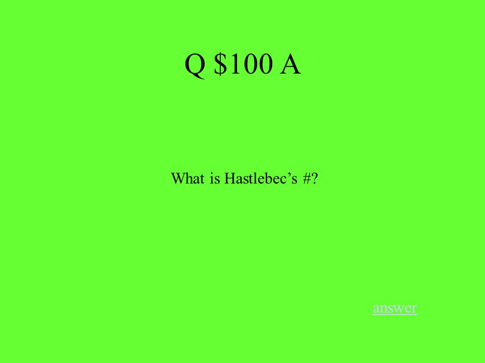 What is Hastlebec's # answer Q $100 A