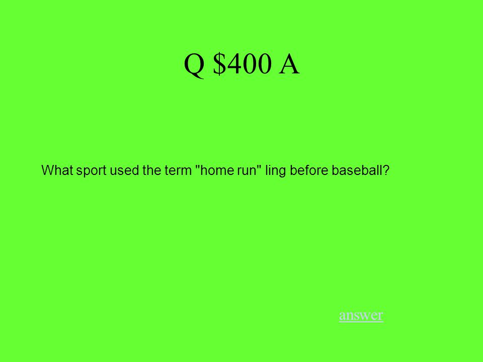 Q $400 A answer What sport used the term home run ling before baseball