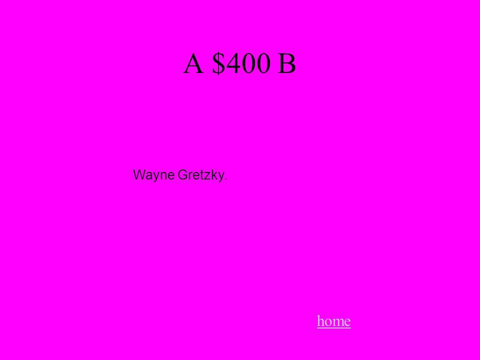 A $400 B home Wayne Gretzky.