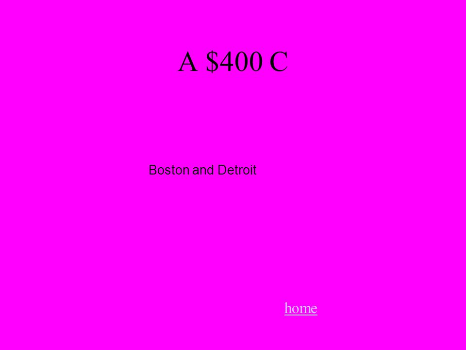 A $400 C home Boston and Detroit