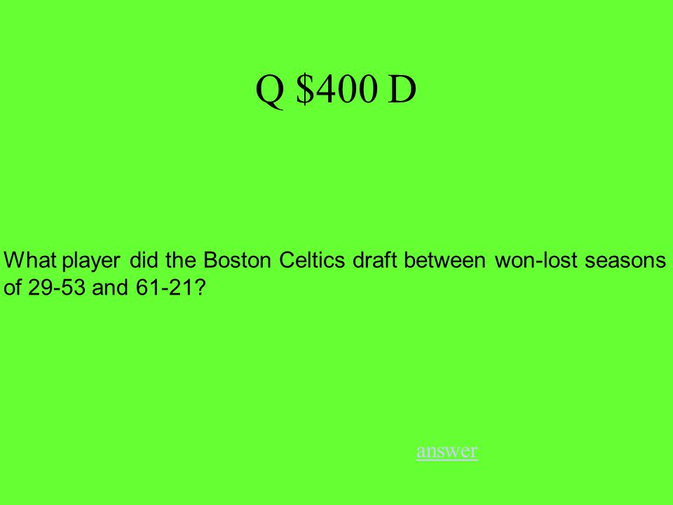 Q $400 D answer What player did the Boston Celtics draft between won-lost seasons of 29-53 and 61-21