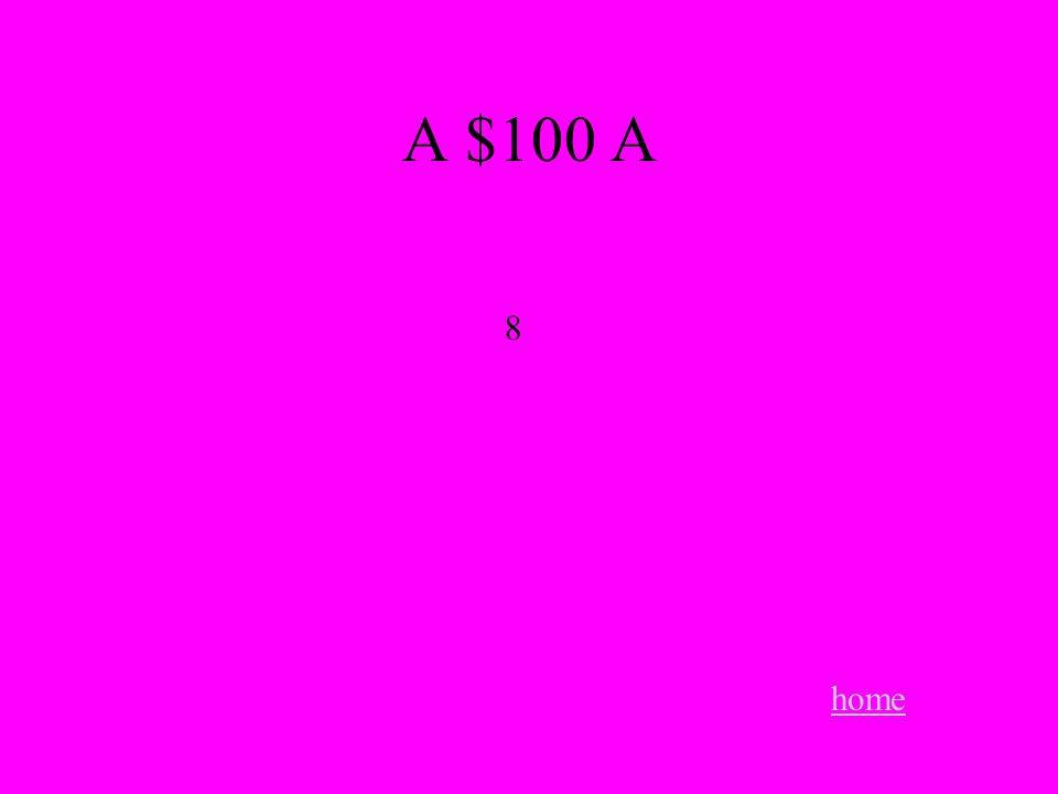 home 8 A $100 A