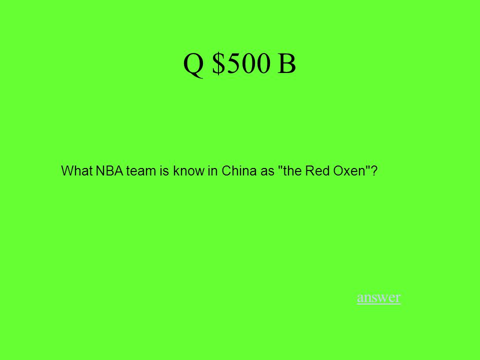 Q $500 B answer What NBA team is know in China as the Red Oxen