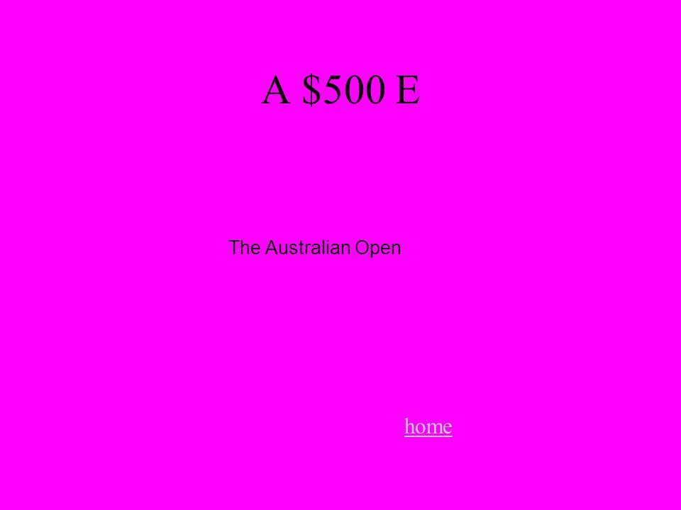 A $500 E home The Australian Open.