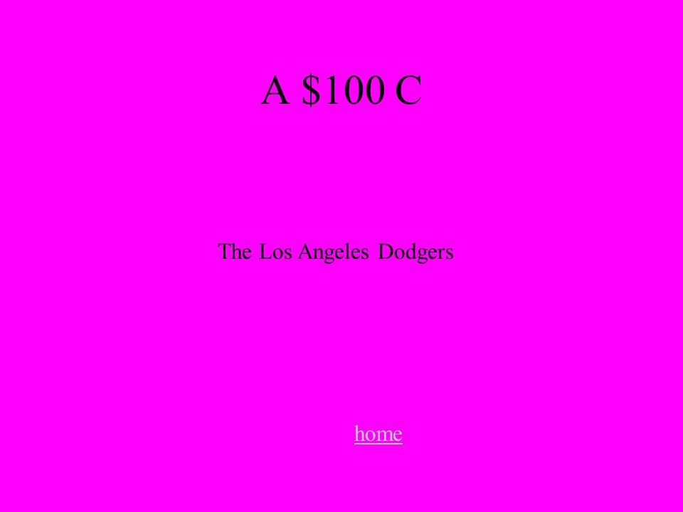 The Los Angeles Dodgers home A $100 C