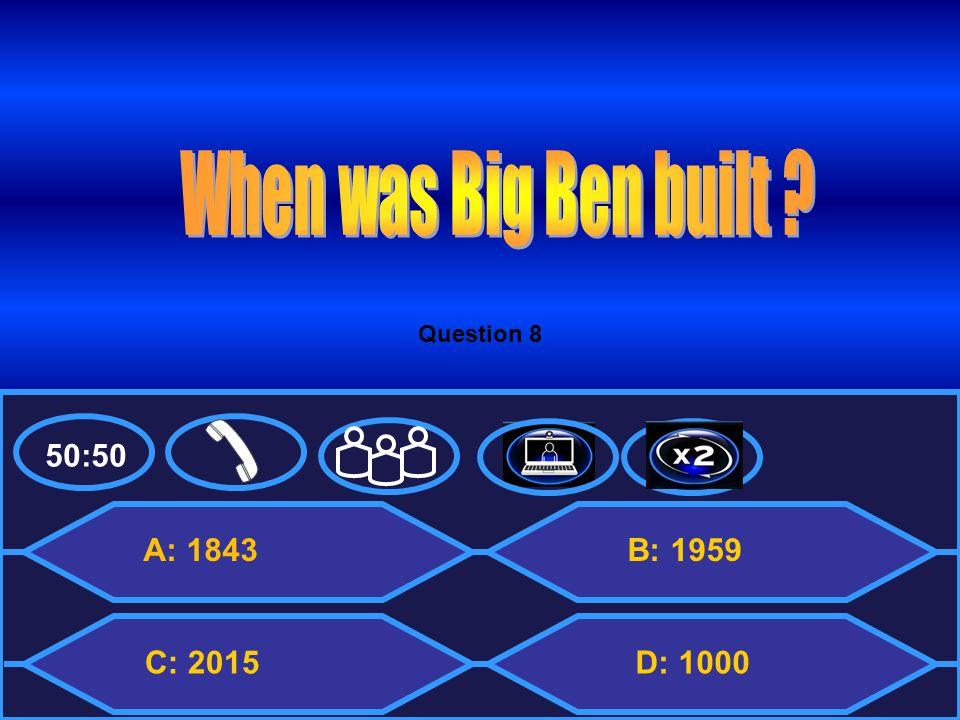 50:50 A: 1843 C: 2015 B: 1959 D: 1000 Question 8