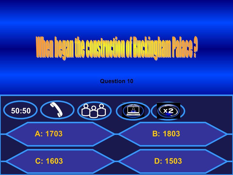 50:50 A: 1703 C: 1603 B: 1803 D: 1503 Question 10