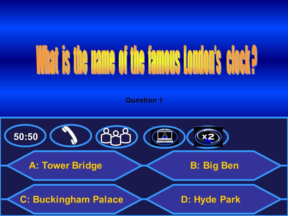 50:50 A: Tower Bridge C: Buckingham Palace B: Big Ben D: Hyde Park Question 1