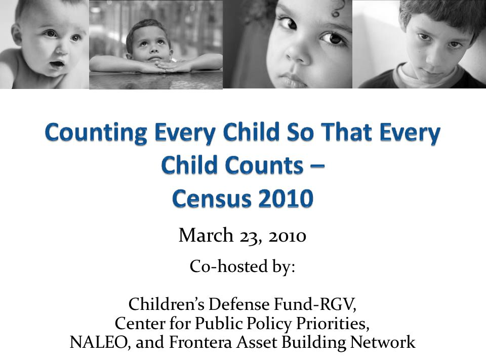 March 23, 2010 Co-hosted by: Children's Defense Fund-RGV, Center for Public Policy Priorities, NALEO, and Frontera Asset Building Network