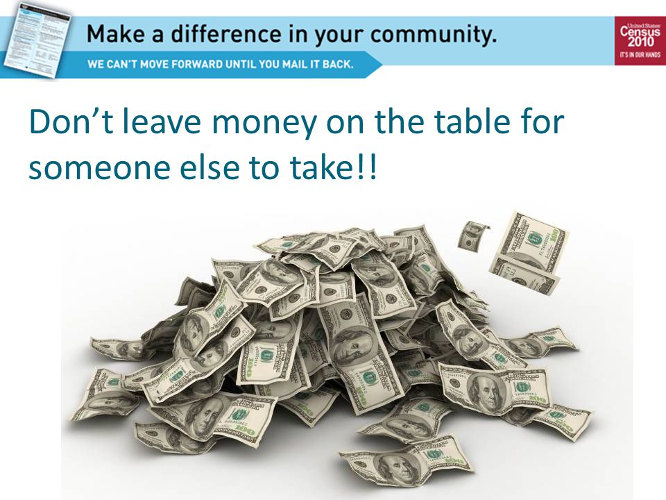 Don't leave money on the table for someone else to take!!
