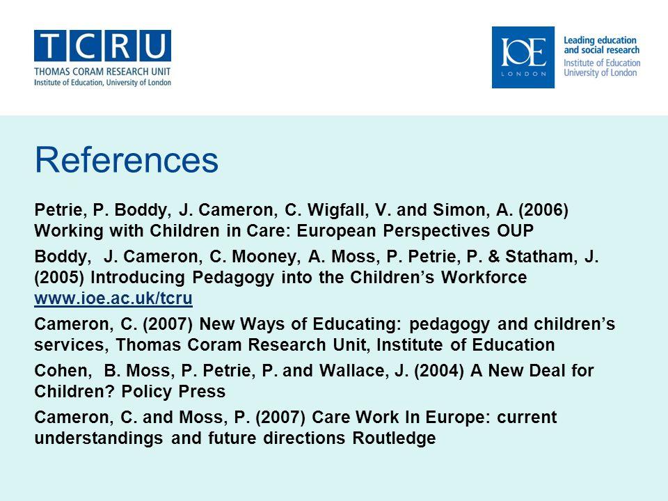 References Petrie, P.Boddy, J. Cameron, C. Wigfall, V.