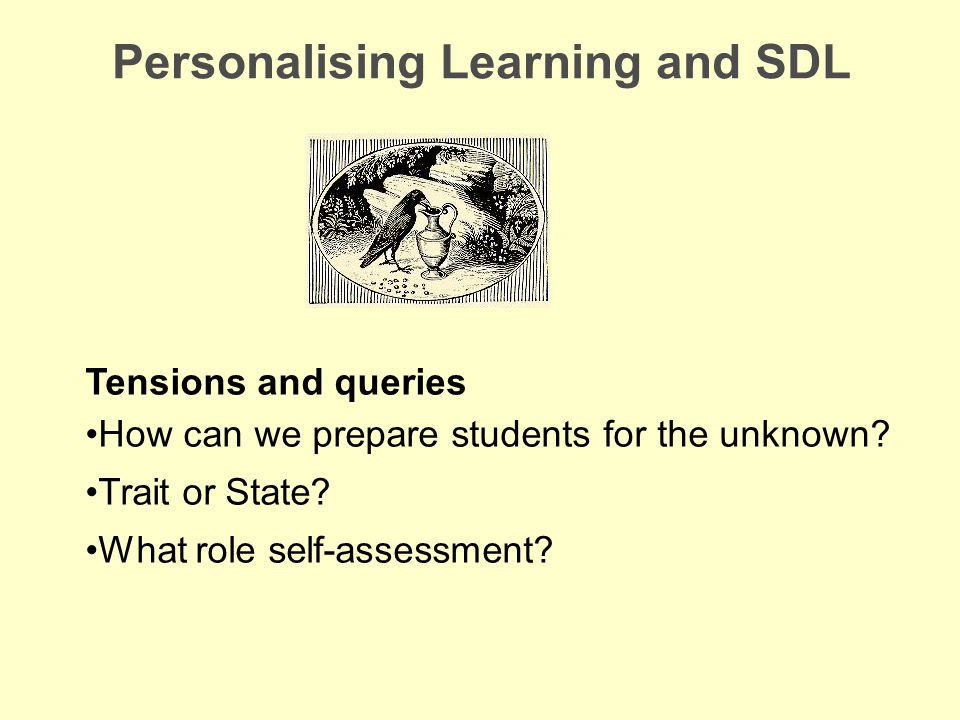 Personalising Learning and SDL Tensions and queries How can we prepare students for the unknown.