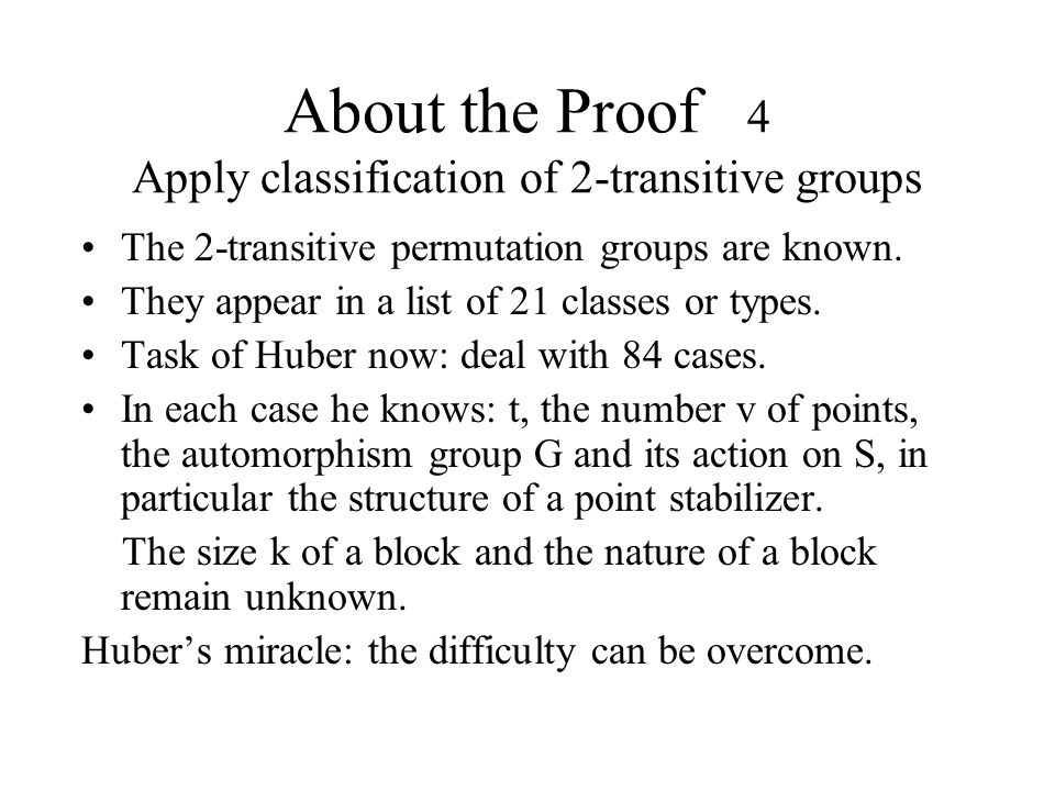 About the Proof 4 Apply classification of 2-transitive groups The 2-transitive permutation groups are known.