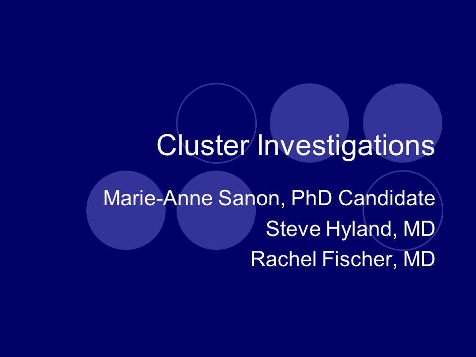 Cluster Investigations Marie-Anne Sanon, PhD Candidate Steve Hyland, MD Rachel Fischer, MD