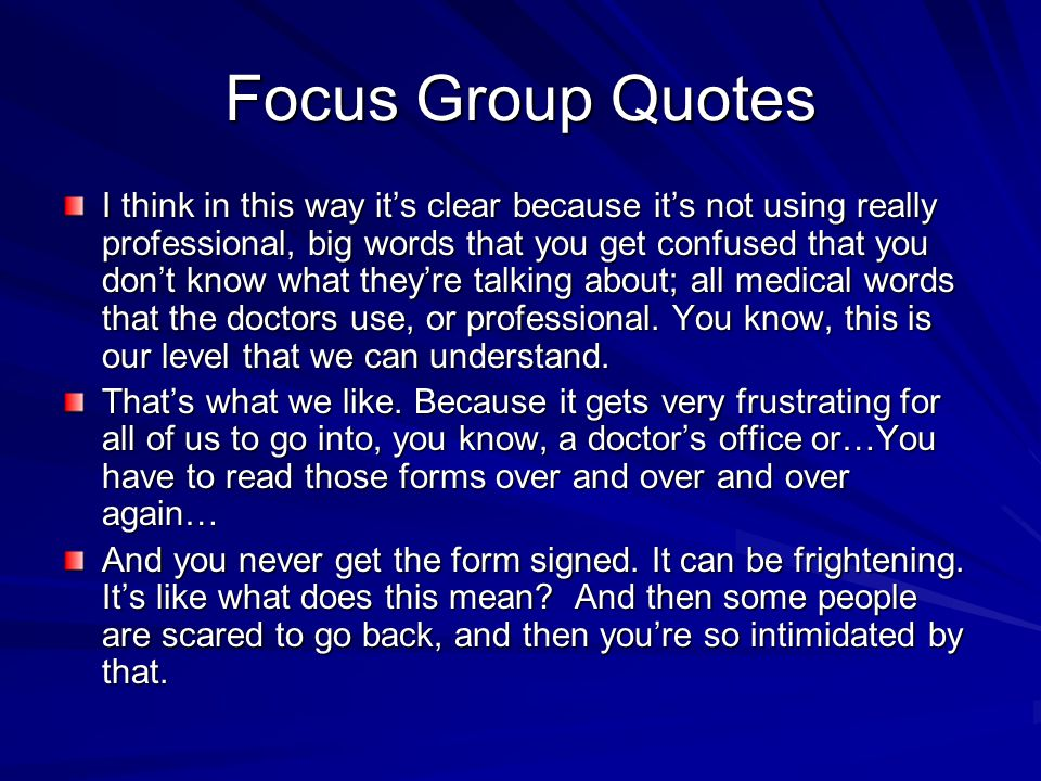 Focus Group Quotes I think in this way it's clear because it's not using really professional, big words that you get confused that you don't know what
