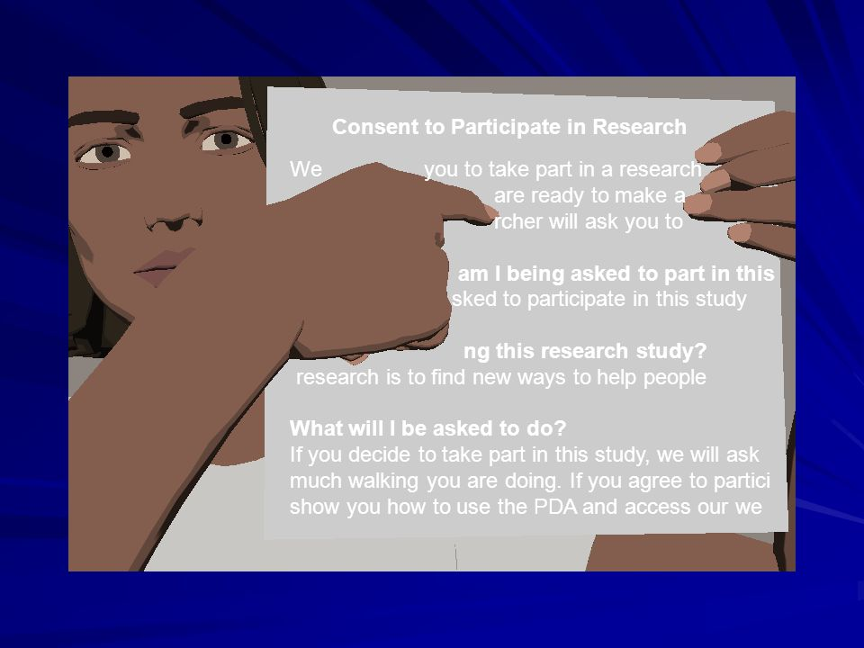 Consent to Participate in Research We you to take part in a research are ready to make a rcher will ask you to am I being asked to part in this sked t