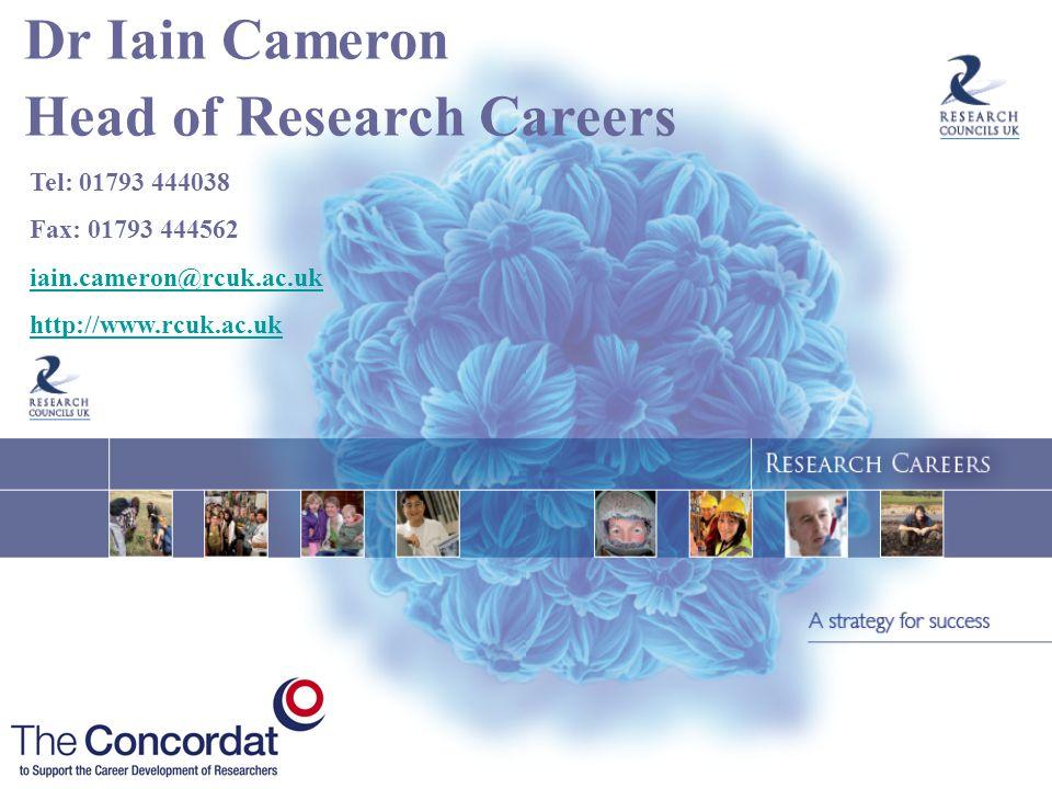 Dr Iain Cameron Head of Research Careers Tel: 01793 444038 Fax: 01793 444562 iain.cameron@rcuk.ac.uk http://www.rcuk.ac.uk