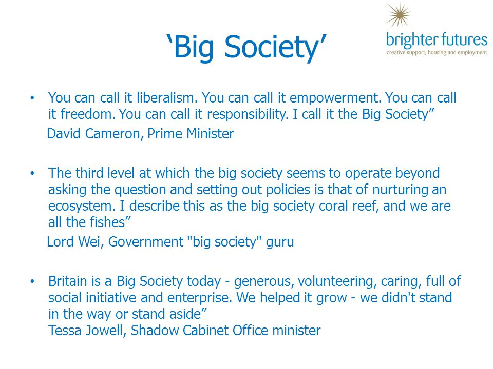 'Big Society' You can call it liberalism. You can call it empowerment.