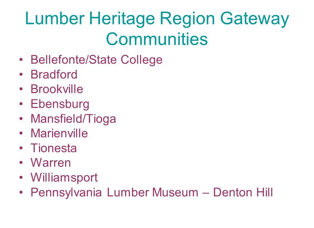 Lumber Heritage Region Gateway Communities Bellefonte/State College Bradford Brookville Ebensburg Mansfield/Tioga Marienville Tionesta Warren Williamsport Pennsylvania Lumber Museum – Denton Hill