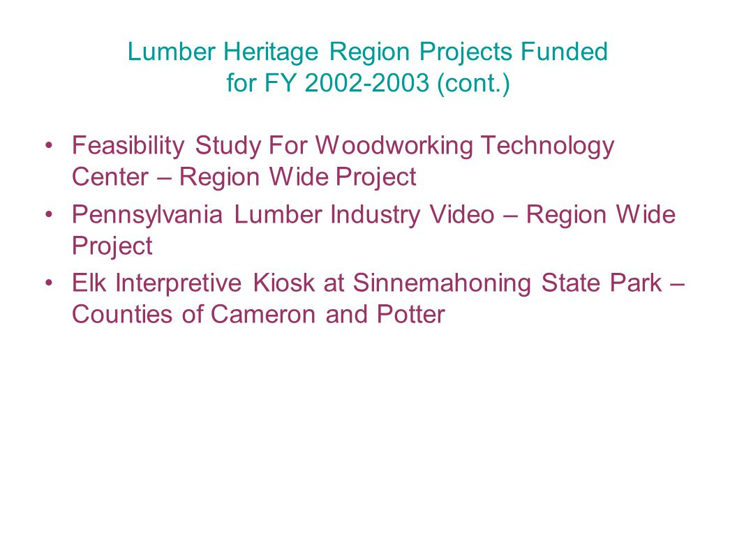 Lumber Heritage Region Projects Funded for FY 2002-2003 (cont.) Feasibility Study For Woodworking Technology Center – Region Wide Project Pennsylvania