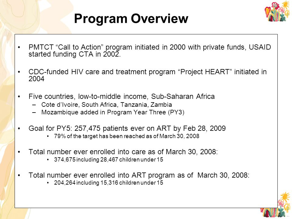 Program Overview PMTCT Call to Action program initiated in 2000 with private funds, USAID started funding CTA in 2002.