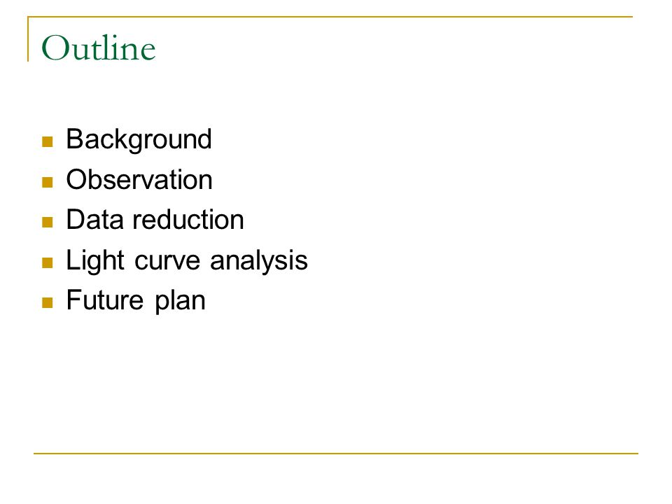 Outline Background Observation Data reduction Light curve analysis Future plan