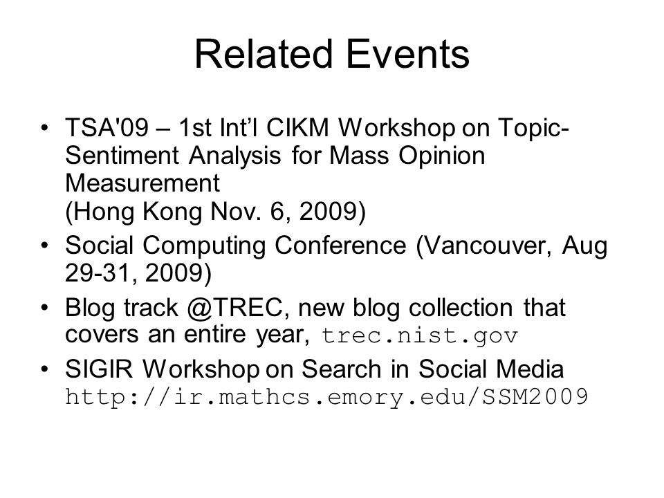 Related Events TSA 09 – 1st Int'l CIKM Workshop on Topic- Sentiment Analysis for Mass Opinion Measurement (Hong Kong Nov.