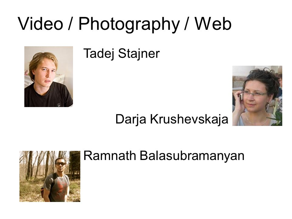 Video / Photography / Web Darja Krushevskaja Tadej Stajner Ramnath Balasubramanyan