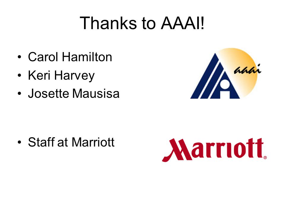 Thanks to AAAI! Carol Hamilton Keri Harvey Josette Mausisa Staff at Marriott