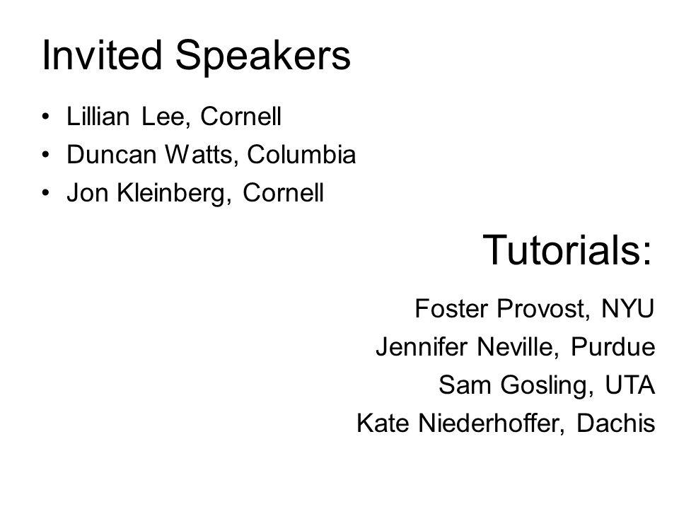 Invited Speakers Lillian Lee, Cornell Duncan Watts, Columbia Jon Kleinberg, Cornell Foster Provost, NYU Jennifer Neville, Purdue Sam Gosling, UTA Kate Niederhoffer, Dachis Tutorials: