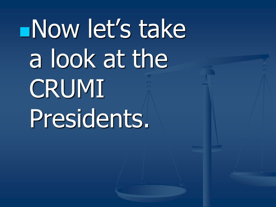 Now let's take a look at the CRUMI Presidents. Now let's take a look at the CRUMI Presidents.