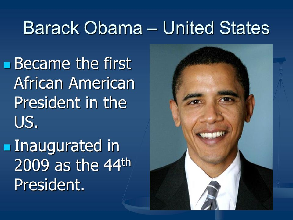 Barack Obama – United States Became the first African American President in the US.