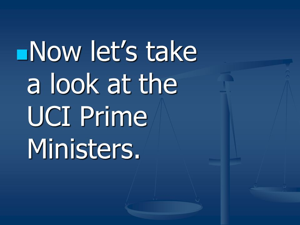 Now let's take a look at the UCI Prime Ministers. Now let's take a look at the UCI Prime Ministers.